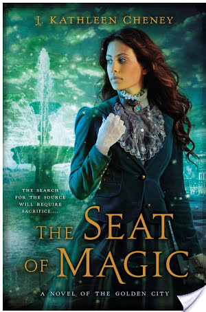 The Seat of Magic by J. Kathleen Cheney