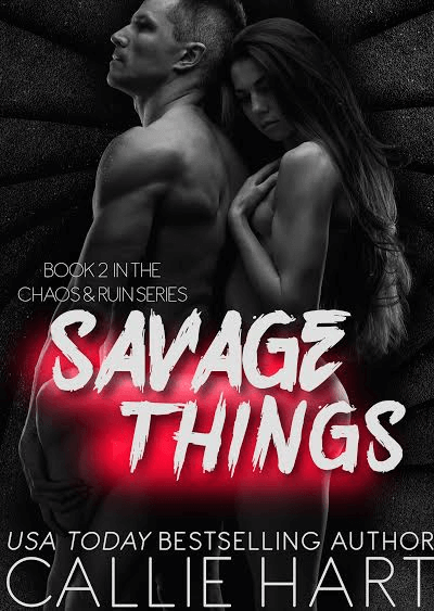 Savage Things (Chaos & Ruin Book 2) by Callie Hart
